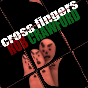Rob Crawford - Cross Fingers Album Cover - Tile - 1600