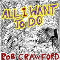 Rob Crawford - All I Want To Do - Artwork